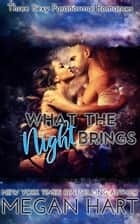 What the Night Brings - Three Sexy Paranormal Romances ebook by Megan Hart