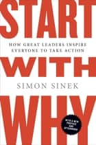 Start with Why ebook by How Great Leaders Inspire Everyone to Take Action
