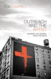 Outreach and the Artist - Sharing the Gospel with the Arts ebook by Constantine R. Campbell
