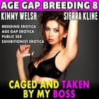 Caged and Taken By My Boss : Age Gap Breeding 8 (Breeding Erotica Age Gap Erotica Public Sex Exhibitionist Erotica) audiobook by Kimmy Welsh