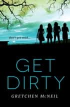 Get Dirty ebook by Gretchen McNeil