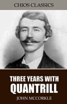 Three Years with Quantrill ebook by John McCorkle
