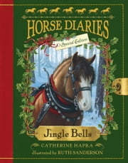 Horse Diaries #11: Jingle Bells (Horse Diaries Special Edition) ebook by Catherine Hapka, Ruth Sanderson