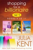 Shopping for a Billionaire Boxed Set (Books 9-11) ebook by Julia Kent