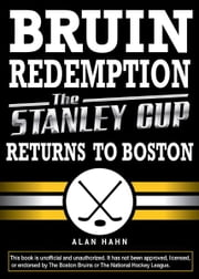 Bruin Redemption: The Stanley Cup Returns to Boston - The Stanley Cup Returns to Boston ebook by Alan Hahn