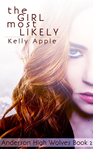 The Girl Most Likely - Anderson High Wolves, #2 ebook by Kelly Apple