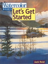 Watercolor Basics - Let's Get Started ebook by Jack Reid