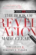 The Book of Revelation Made Clear - A Down-to-Earth Guide to Understanding the Most Mysterious Book of the Bible ebook by Tim LaHaye, Timothy Parker