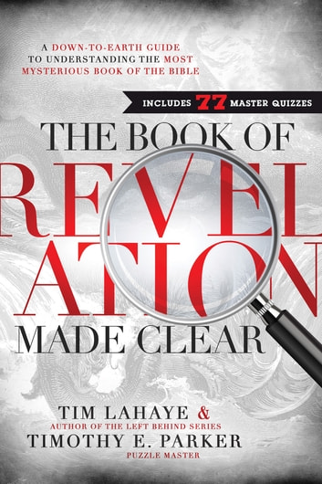 The Book of Revelation Made Clear - A Down-to-Earth Guide to Understanding the Most Mysterious Book of the Bible ebook by Tim LaHaye,Timothy Parker