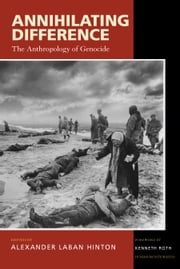Annihilating Difference: The Anthropology of Genocide ebook by Hinton, Alexander Laban
