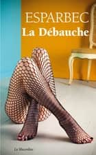 La débauche ebook by Esparbec