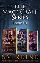 The Mage Craft Series, Books 1-3: Cast in Angelfire, Cast in Hellfire, and Cast in Faefire - The Mage Craft Series ebook by SM Reine