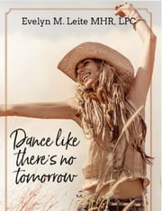 Dance Like There's No Tomorrow ebook by Evelyn M. Leite