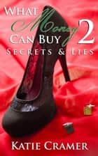 What Money Can Buy 2 - Secrets & Lies (Billionaire Erotic Romance) - What Money Can Buy, #2 ebook by Katie Cramer