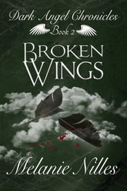 Broken Wings (Starfire Angels: Dark Angel Chronicles Book 2) ebook by Melanie Nilles