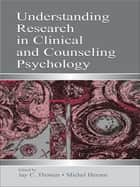 Understanding Research in Clinical and Counseling Psychology ebook by Jay C. Thomas,Jay C. Thomas,Michel Hersen,Michel Hersen