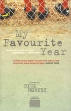 My Favourite Year ebook by Various, Nick Hornby