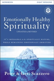 Emotionally Healthy Spirituality Course Workbook, Updated and Revised Edition - Discipleship that Deeply Changes Lives ebook by Peter Scazzero,Geri Scazzero