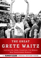The Great Grete Waitz - Inspiration, Hero, Champion: The Woman Who Transformed Running eBook by Editors of Runner's World