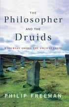 The Philosopher and the Druids ebook by Philip Freeman