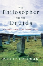 The Philosopher and the Druids - A Journey Among the Ancient Celts ebook by Philip Freeman