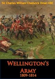 Wellington's Army 1809-1814 [Illustrated Edition] ebook by Sir Charles William Chadwick Oman KBE