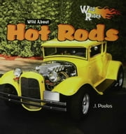 Wild About Hot Rods ebook by Poolos, J.