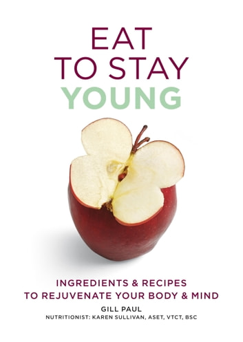 Eat To Stay Young - Ingredients and recipes to rejuvenate your body and mind ebook by Gill Paul