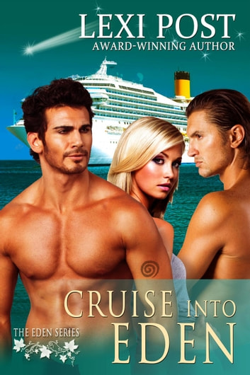 Cruise into Eden - The Eden Series, #1 ebook by Lexi Post