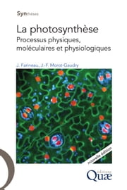 La photosynthèse - Processus physiques, moléculaires et physiologiques ebook by Jean-François Morot-Gaudry, Jack Farineau
