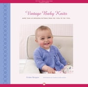 Vintage Baby Knits - More Than 40 Heirloom Patterns from the 1920s to the 1950s ebook by Kristen Rengren,Thayer Allyson Gowdy