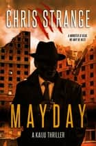 Mayday: A Kaiju Thriller ebook by Chris Strange