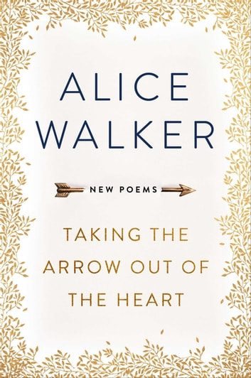 Taking the Arrow out of the Heart ebook by Alice Walker