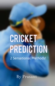 Cricket Prediction -2 Sensational Methods ebook by Prasant