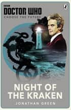 Doctor Who: Choose the Future: Night of the Kraken ebook by Jonathan Green
