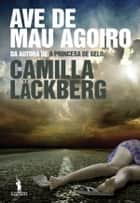 Ave de Mau Agoiro ebook by CAMILLA LÄCKBERG