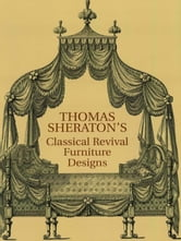 Thomas Sheraton's Classical Revival Furniture Designs ebook by Thomas Sheraton