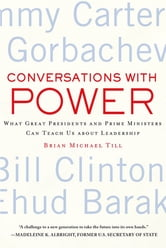 Conversations with Power - What Great Presidents and Prime Ministers Can Teach Us about Leadership ebook by Brian Michael Till