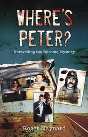 Where's Peter? Unraveling The Falconio Mystery ebook by Roger Maynard