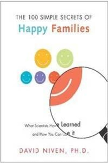 100 Simple Secrets of Happy Families - What Scientists Have Learned and How You Can Use It ebook by David Niven PhD
