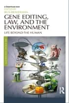 Gene Editing, Law, and the Environment - Life Beyond the Human ebook by Irus Braverman