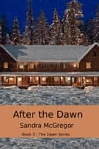 After The Dawn ebook by Sandra McGregor