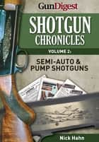 Shotgun Chronicles Volume II - Semi-auto & Pump Shotguns ebook by Nick Hahn
