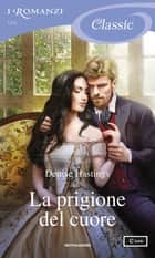 La prigione del cuore (I Romanzi Classic) eBook by Denise Hastings