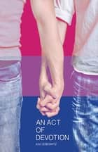 An Act of Devotion ebook by A. M. Leibowitz