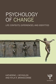 Psychology of Change - Life Contexts, Experiences, and Identities ebook by Katherine J. Reynolds,Nyla R. Branscombe