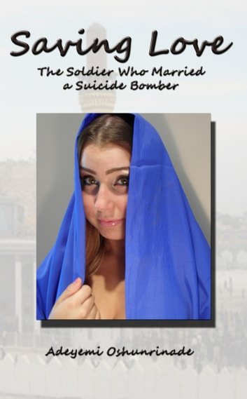 Saving Love: The Soldier Who Married a Suicide Bomber ebook by Adeyemi Oshunrinade