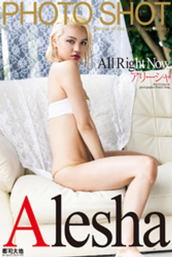 PHOTO SHOT ~All Right Now~ アリーシャ ebook by アリーシャ