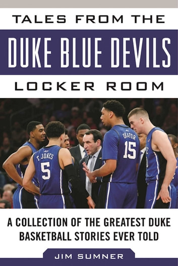 Tales from the Duke Blue Devils Locker Room - A Collection of the Greatest Duke Basketball Stories Ever Told ebook by Jim Sumner