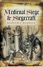 Medieval Siege and Siegecraft ebook by Geoffrey Hindley